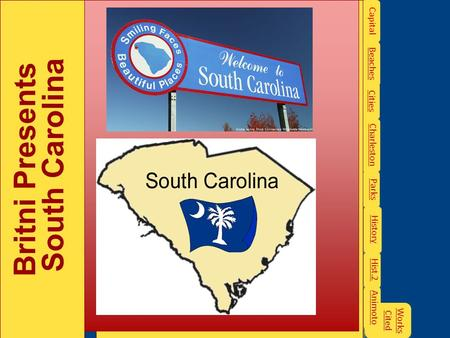 Britni Presents South Carolina Britni Presents South Carolina Cities Capital Beaches Charleston Parks History Hist.2 Works Cited Works Cited Animoto.