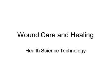 Wound Care and Healing Health Science Technology.