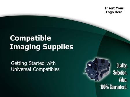 Insert Your Logo Here Compatible Imaging Supplies Getting Started with Universal Compatibles.