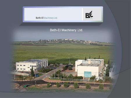 Beth-El Machinery Ltd.. Departments in BE Machinery Process Department Packaging Department.