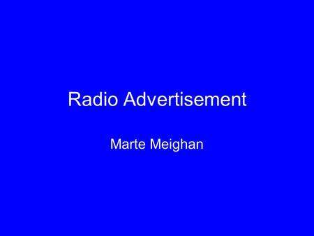 Radio Advertisement Marte Meighan. Radio Advertisement Radio advertisements vs. Television advertisements Each carry different messages Clinton-Gore campaign.