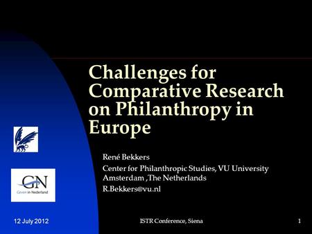 1 Challenges for Comparative Research on Philanthropy in Europe René Bekkers Center for Philanthropic Studies, VU University Amsterdam,The Netherlands.
