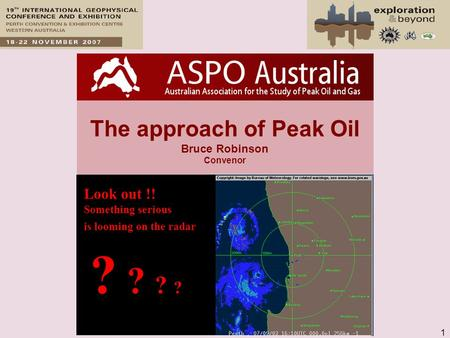 1 The approach of Peak Oil Bruce Robinson Convenor ? ? Look out !! Something serious is looming on the radar.