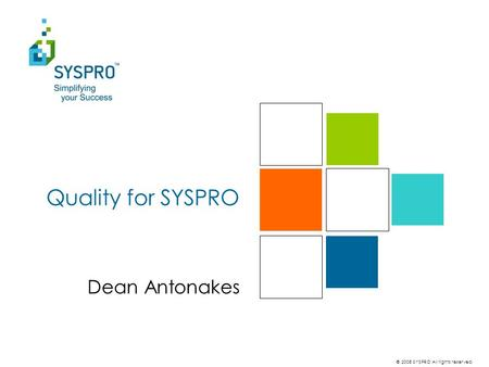 © 2008 SYSPRO All rights reserved. Quality for SYSPRO Dean Antonakes.