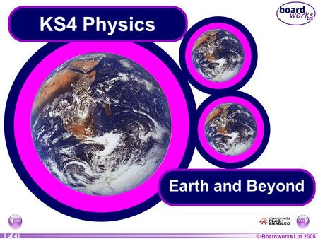 © Boardworks Ltd 2004 1 of 20 © Boardworks Ltd 2005 1 of 41 KS4 Physics Earth and Beyond.
