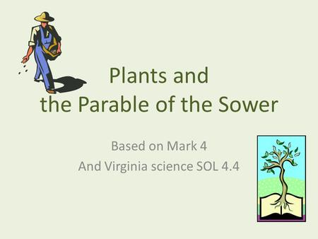 Plants and the Parable of the Sower Based on Mark 4 And Virginia science SOL 4.4.