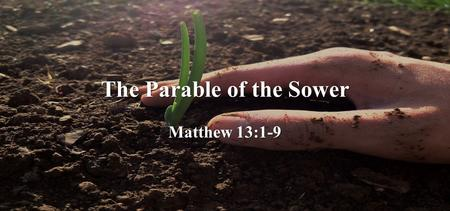 The Parable of the Sower Matthew 13:1-9. Why is this parable important? This parable gives us warnings.