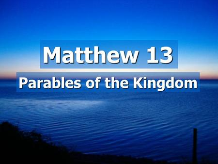 Matthew 13 Parables of the Kingdom. Parables  Two main reasons: 1)To help people understand 2)Some didn't want to hear And with many such parables He.
