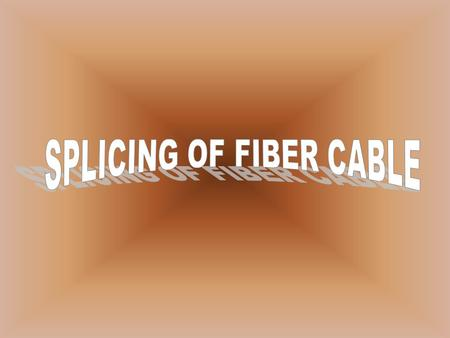 CONTENTS1.INTRODUCTION 2.OPTICAL FIBER CABLE 3.CONSTRUCTION 4.PRINCIPLE OF OPERATION 5.MULTIMODE FIBER 6.SINGLE MODE FIBER 7.SPECIAL PURPOSE FIBER 8.SPLICING.