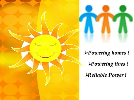 Powering homes ! Powering lives ! Reliable Power !