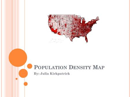 P OPULATION D ENSITY M AP By: Julia Kirkpatrick. T HE M EANING O F A P OPULATION M AP The meaning of a population map is so that everyone can look and.
