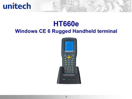 1 HT660e Windows CE 6 Rugged Handheld terminal. 2 HT660e at a Glance Microsoft Windows CE 6.0 R3 Professional/Core 667MHz Samsung 6410 CPU MDDR 128MB.
