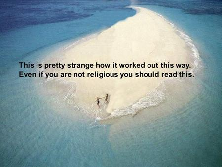 This is pretty strange how it worked out this way. Even if you are not religious you should read this.