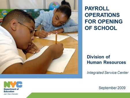 PAYROLL OPERATIONS FOR OPENING OF SCHOOL September 2009 Division of Human Resources Integrated Service Center.