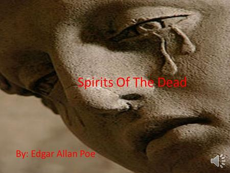 Spirits Of The Dead By: Edgar Allan Poe Thy soul shall find itself alone 'Mid dark thoughts of the grey tomb- stone;