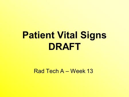 Patient Vital Signs DRAFT Rad Tech A – Week 13. Patient Assessment &Vital Signs Patient Interview Role of Radiologic Technologist Elements of the Clinical.