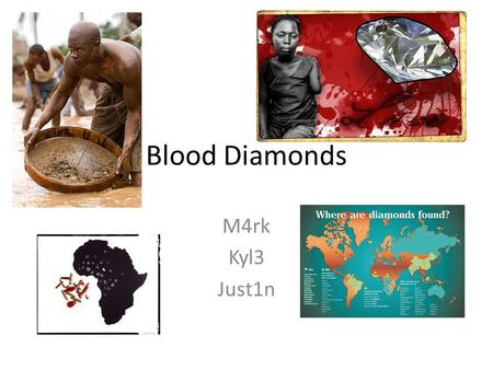 Blood Diamonds M4rk Kyl3 Just1n. Origin Blood diamonds or otherwise known as conflict diamonds have originated in Africa. Africa is where 2/3 of our diamonds.