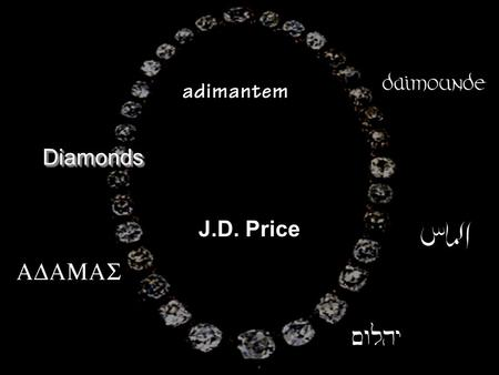 DiamondsDiamonds J.D. Price. Images and much of the information here is from the American Museum of Natural History Diamond Exhibit, by Dr. George Harlow.