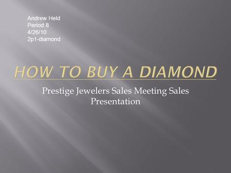 Prestige Jewelers Sales Meeting Sales Presentation Andrew Held Period 8 4/26/10 2p1-diamond.