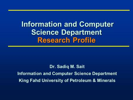 Information and Computer Science Department Research Profile Information and Computer Science Department Research Profile Dr. Sadiq M. Sait Information.