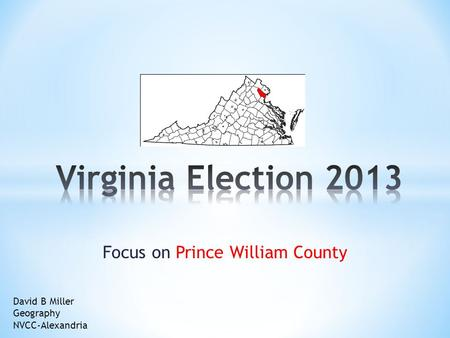 Focus on Prince William County David B Miller Geography NVCC-Alexandria.