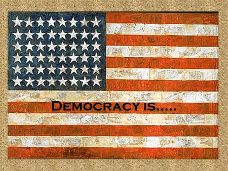 Democracy is…...