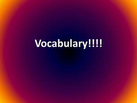 Vocabulary!!!!.