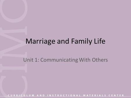 Marriage and Family Life Unit 1: Communicating With Others.