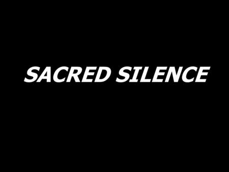 SACRED SILENCE. Sacred silence, holy ocean, gentle water, washing over me;