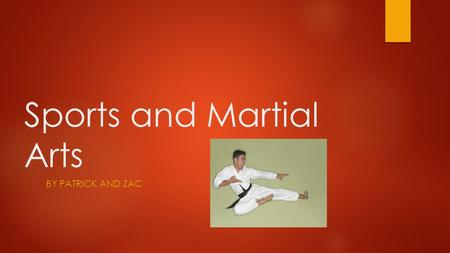 Sports and Martial Arts BY PATRICK AND ZAC History  Martial arts started in China.  It is also practiced for exercise  It is practiced for self defense.