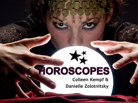 Colleen Kempf & Danielle Zolotnitsky.  Ancient Greeks  Position of sun, moon, and planets  Possible influences/not the future  Phone and facebook.