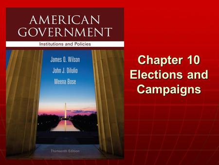 Chapter 10 Elections and Campaigns. Copyright © 2013 Cengage WHO GOVERNS? WHO GOVERNS? 1.How do American elections determine the kind of people who govern.