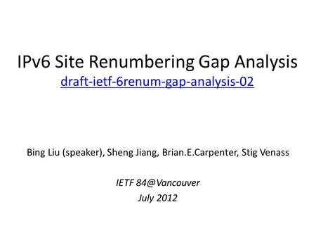 IPv6 Site Renumbering Gap Analysis draft-ietf-6renum-gap-analysis-02 draft-ietf-6renum-gap-analysis-02 Bing Liu (speaker), Sheng Jiang, Brian.E.Carpenter,
