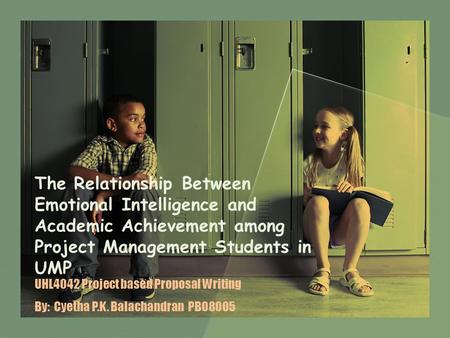 The Relationship Between Emotional Intelligence and Academic Achievement among Project Management Students in UMP UHL4042 Project based Proposal Writing.