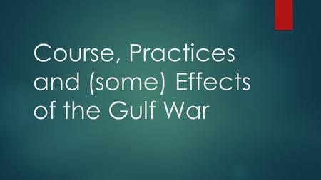 Course, Practices and (some) Effects of the Gulf War.