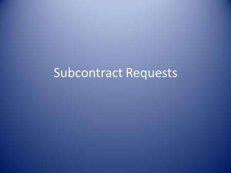 Subcontract Requests. P rocess After the notice to begin work is issued, Construction Procurement uploads the contract into SiteManager. At that point.