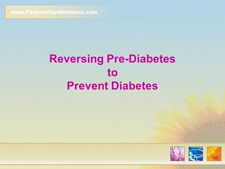 Www.Partnership4Wellness.com Reversing Pre-Diabetes to Prevent Diabetes.
