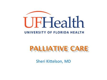 PALLIATIVE CARE Sheri Kittelson, MD. Palliative Care Learning Objectives: Meet the team Define Palliative Care and Hospice Review of Key Research Advance.