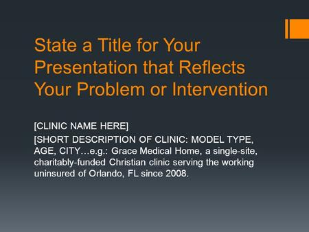 State a Title for Your Presentation that Reflects Your Problem or Intervention [CLINIC NAME HERE] [SHORT DESCRIPTION OF CLINIC: MODEL TYPE, AGE, CITY…e.g.: