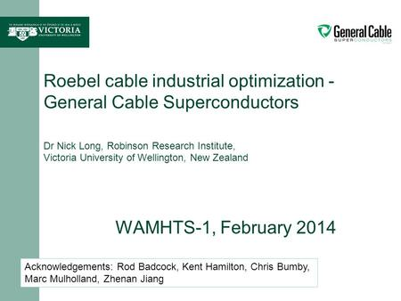 Roebel cable industrial optimization - General Cable Superconductors Dr Nick Long, Robinson Research Institute, Victoria University of Wellington, New.