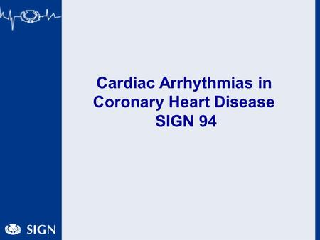 Cardiac Arrhythmias in Coronary Heart Disease SIGN 94.