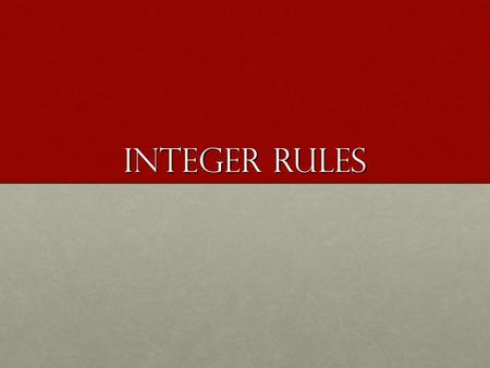 Integer Rules. Adding with the same sign Rules Rules Add like normal Add like normal Keep the sign Keep the sign Examples Examples -12 + -10 = -22 (all.