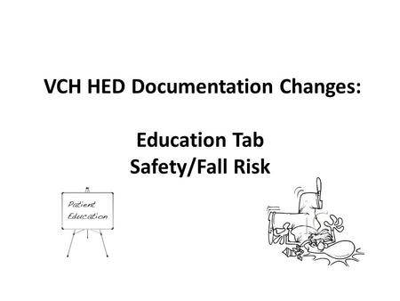 VCH HED Documentation Changes: Education Tab Safety/Fall Risk.