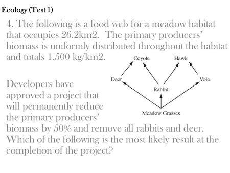 Ecology (Test 1) 4. The following is a food web for a meadow habitat that occupies 26.2km2. The primary producers' biomass is uniformly distributed throughout.