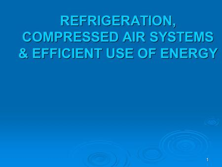 REFRIGERATION, COMPRESSED AIR SYSTEMS & EFFICIENT USE OF ENERGY