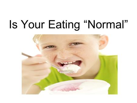 "Is Your Eating ""Normal"". What is an Eating Disorder? An illness in which a person tries to control their weight by, either by starving, overeating or."