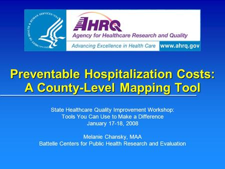Preventable Hospitalization Costs: A County-Level Mapping Tool State Healthcare Quality Improvement Workshop: Tools You Can Use to Make a Difference January.