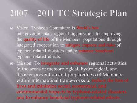  Vision: Typhoon Committee is World's best intergovernmental, regional organization for improving the quality of life of the Members' populations through.
