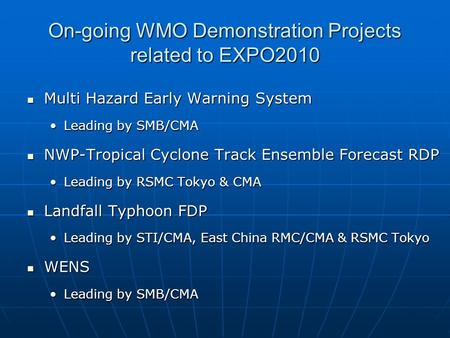 On-going WMO Demonstration Projects related to EXPO2010 Multi Hazard Early Warning System Multi Hazard Early Warning System Leading by SMB/CMALeading by.