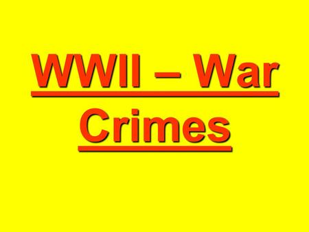 WWII – War Crimes. War Crimes During WWII, brutal crimes were committed against the innocent by all countries involved in war Millions of innocent people.